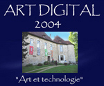 "ART DIGITAL 2004 – ""Art et technologie"""